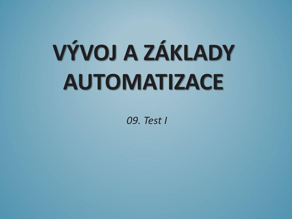 VÝVOJ A ZÁKLADY AUTOMATIZACE 09. Test I