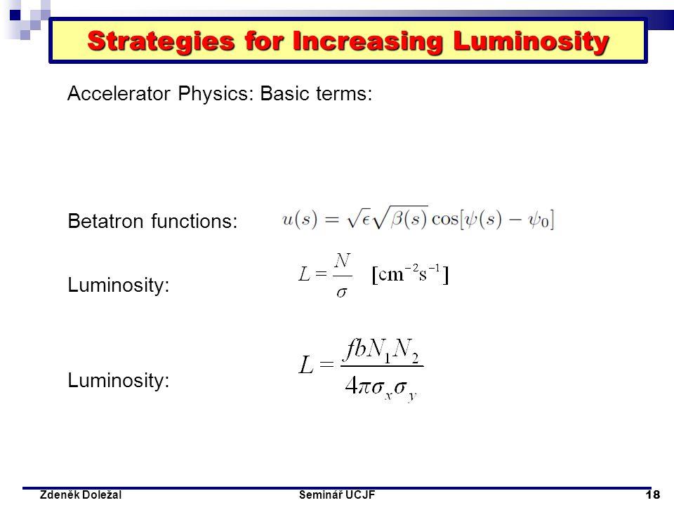 Seminář ÚČJF 18 Zdeněk Doležal Strategies for Increasing Luminosity Accelerator Physics: Basic terms: Betatron functions: Luminosity: