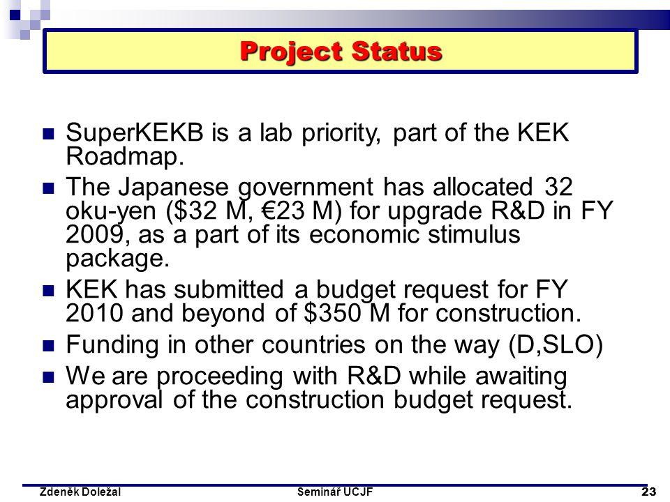 Seminář ÚČJF 23 Zdeněk Doležal SuperKEKB is a lab priority, part of the KEK Roadmap. The Japanese government has allocated 32 oku-yen ($32 M, €23 M) f