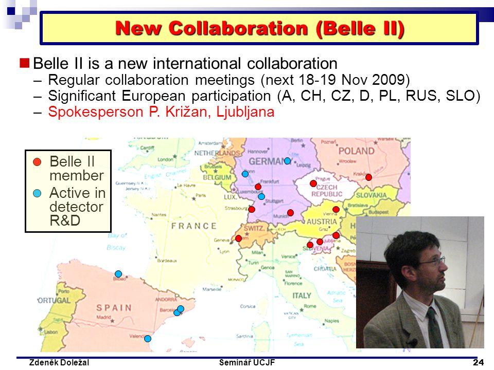 Seminář ÚČJF 24 Zdeněk Doležal New Collaboration (Belle II) Belle II is a new international collaboration –Regular collaboration meetings (next 18-19