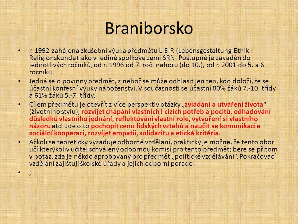 Braniborsko r. 1992 zahájena zkušební výuka předmětu L-E-R (Lebensgestaltung-Ethik- Religionskunde) jako v jediné spolkové zemi SRN. Postupně je zavád