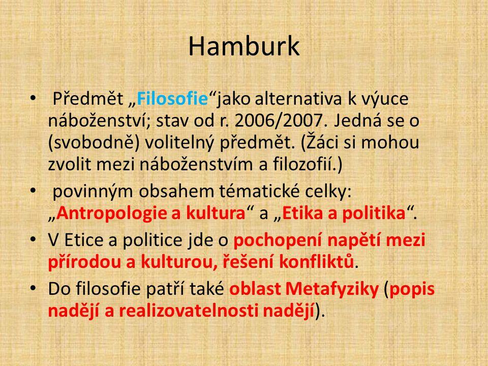 """Hamburk Předmět """"Filosofie""""jako alternativa k výuce náboženství; stav od r. 2006/2007. Jedná se o (svobodně) volitelný předmět. (Žáci si mohou zvolit"""