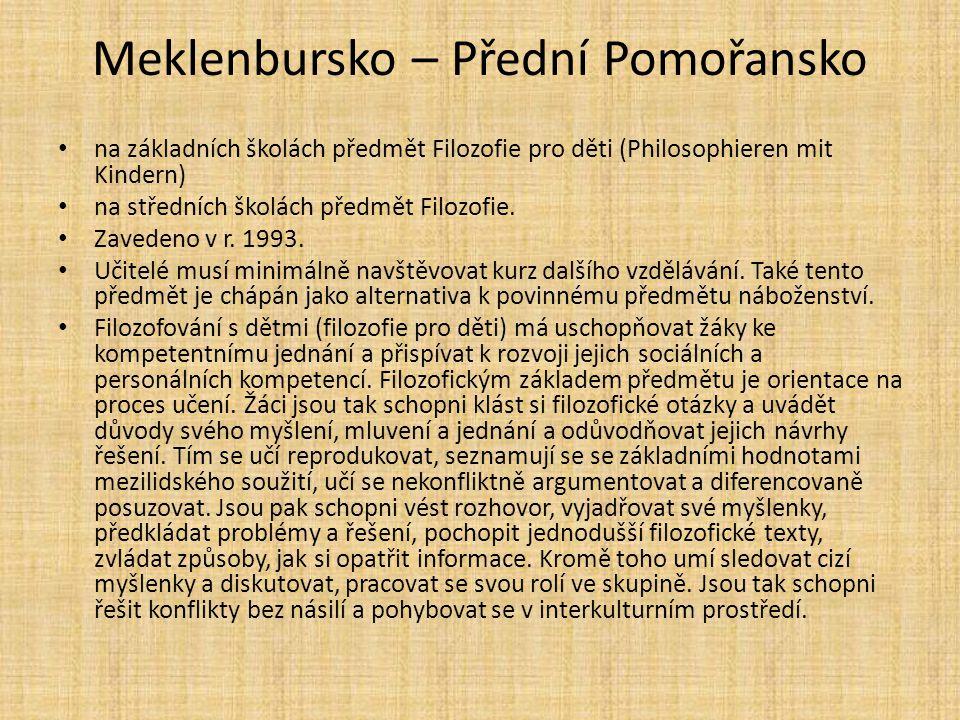 Meklenbursko – Přední Pomořansko na základních školách předmět Filozofie pro děti (Philosophieren mit Kindern) na středních školách předmět Filozofie.