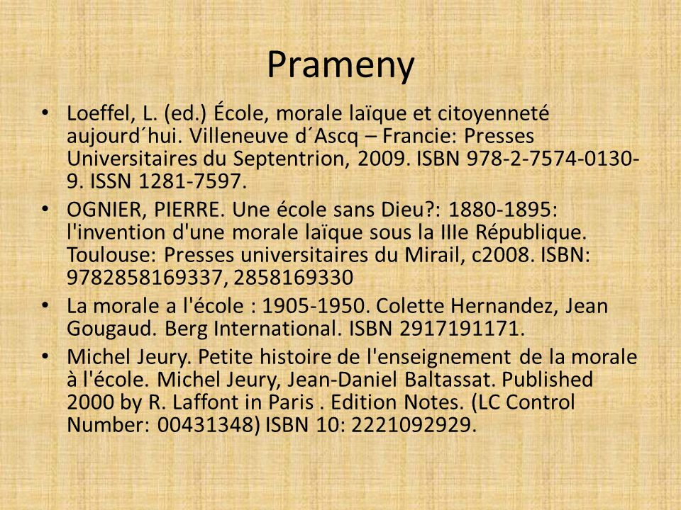 Prameny Loeffel, L. (ed.) École, morale laïque et citoyenneté aujourd´hui. Villeneuve d´Ascq – Francie: Presses Universitaires du Septentrion, 2009. I
