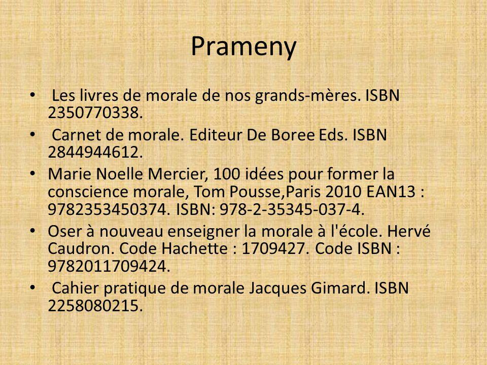 Prameny Les livres de morale de nos grands-mères. ISBN 2350770338. Carnet de morale. Editeur De Boree Eds. ISBN 2844944612. Marie Noelle Mercier, 100