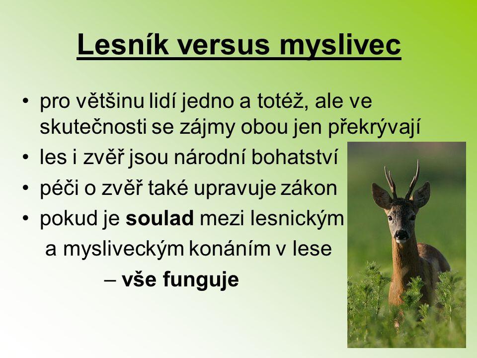Lesník versus myslivec pro většinu lidí jedno a totéž, ale ve skutečnosti se zájmy obou jen překrývají les i zvěř jsou národní bohatství péči o zvěř t