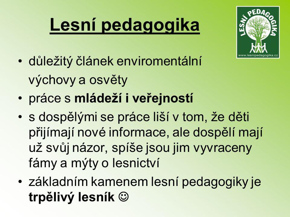 Lesní pedagogika důležitý článek enviromentální výchovy a osvěty práce s mládeží i veřejností s dospělými se práce liší v tom, že děti přijímají nové