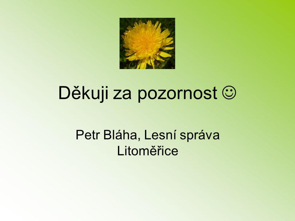 Děkuji za pozornost Petr Bláha, Lesní správa Litoměřice