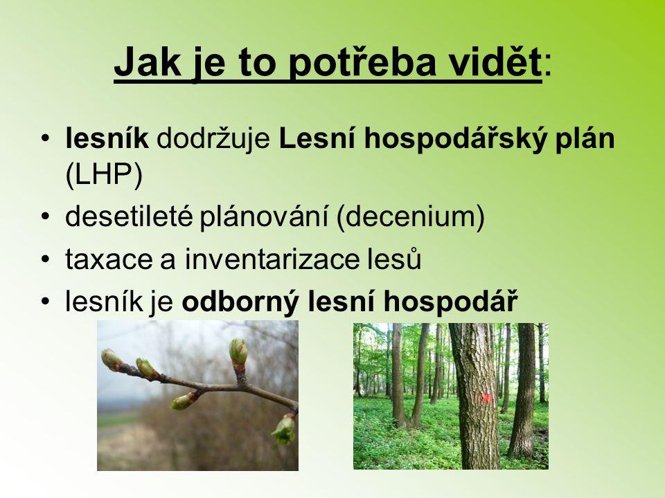 lesník dodržuje Lesní hospodářský plán (LHP) desetileté plánování (decenium) taxace a inventarizace lesů lesník je odborný lesní hospodář Jak je to po
