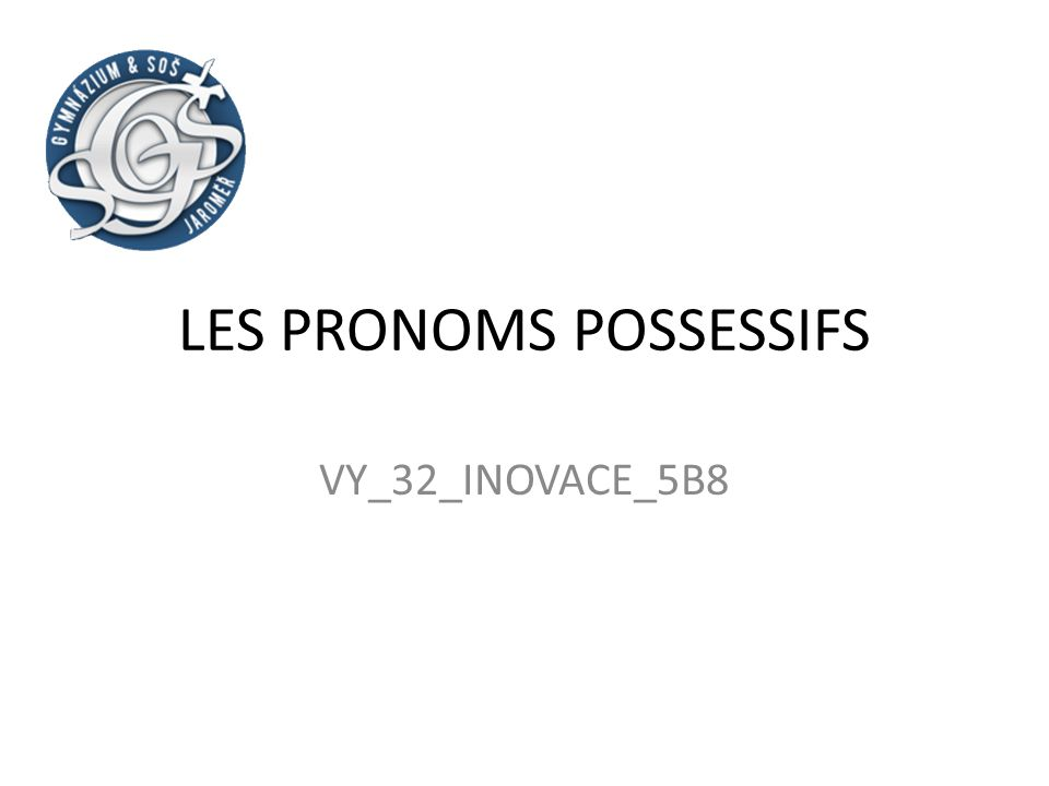 LES PRONOMS POSSESSIFS VY_32_INOVACE_5B8