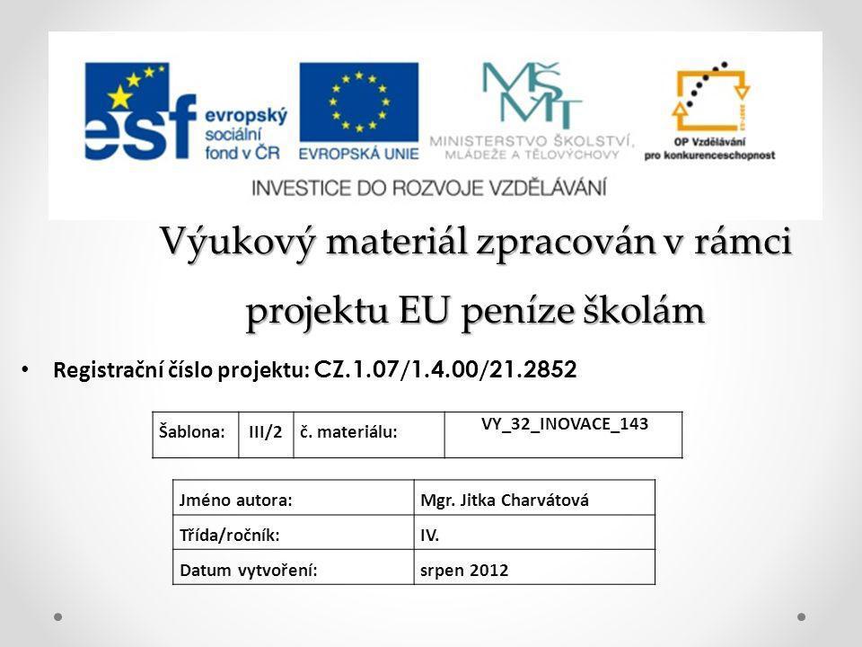 Výukový materiál zpracován v rámci projektu EU peníze školám Registrační číslo projektu: CZ.1.07/1.4.00/21.2852 Jméno autora:Mgr.