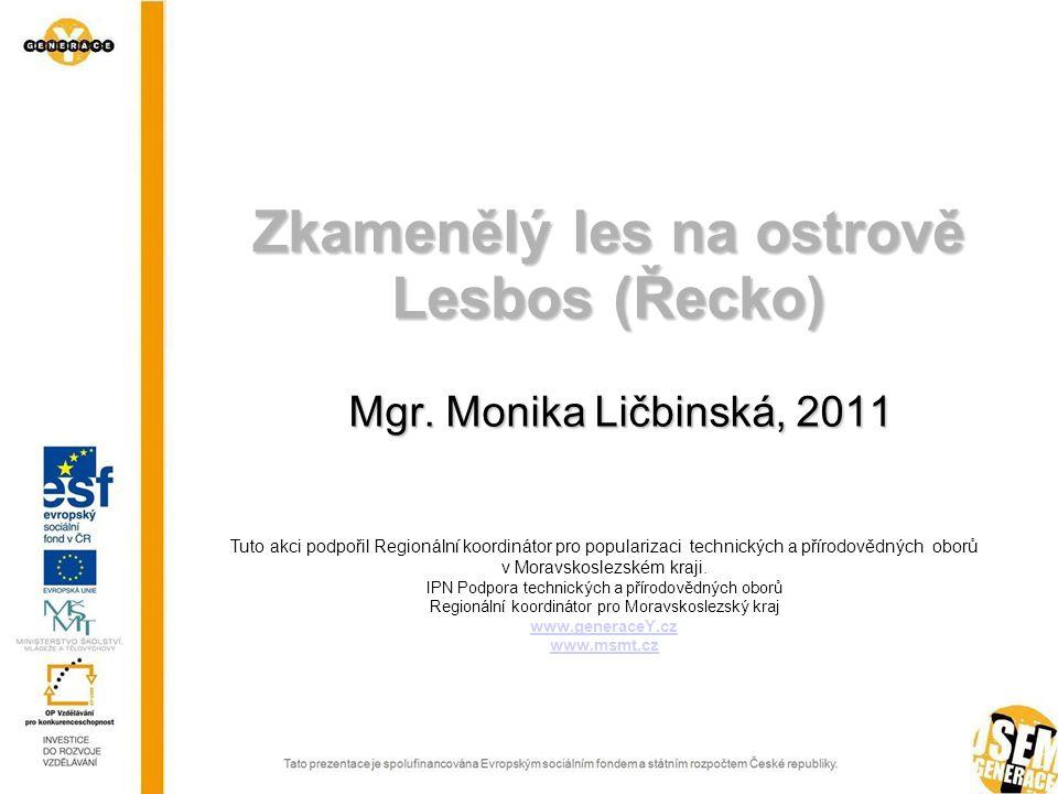 Zkamenělý les na ostrově Lesbos (Řecko) Mgr. Monika Ličbinská, 2011 Tuto akci podpořil Regionální koordinátor pro popularizaci technických a přírodově