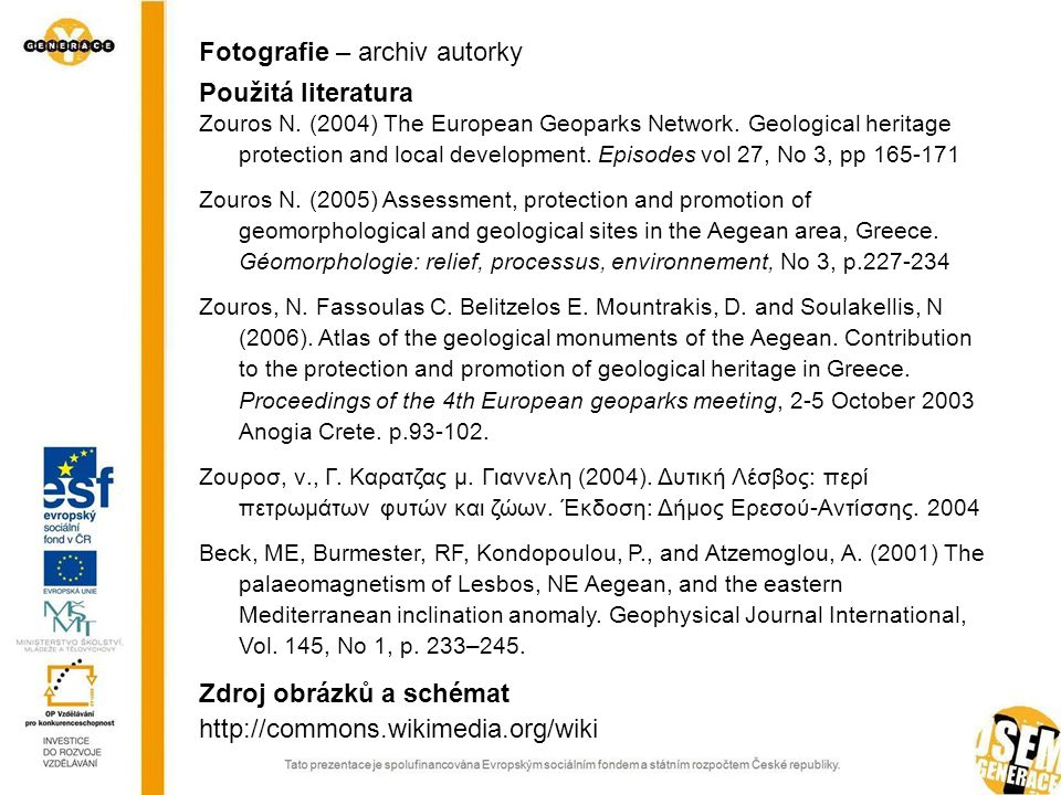 Fotografie – archiv autorky Použitá literatura Zouros N. (2004) The European Geoparks Network. Geological heritage protection and local development. E