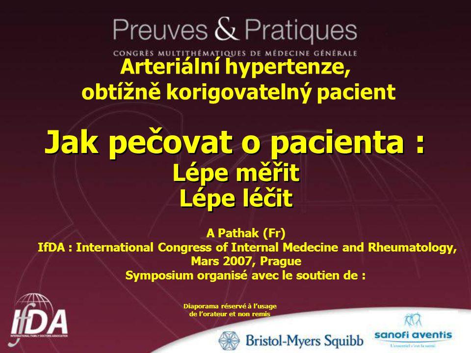 Jak pečovat o pacienta : Lépe měřit Lépe léčit A Pathak (Fr) IfDA : International Congress of Internal Medecine and Rheumatology, Mars 2007, Prague Sy