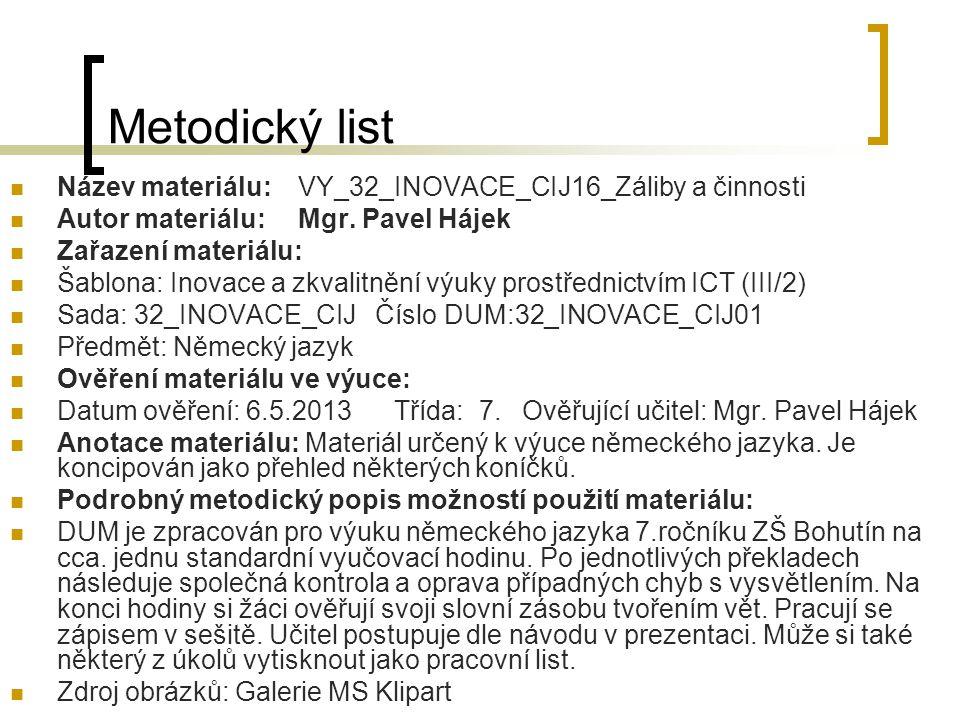 Metodický list Název materiálu:VY_32_INOVACE_CIJ16_Záliby a činnosti Autor materiálu:Mgr. Pavel Hájek Zařazení materiálu: Šablona: Inovace a zkvalitně