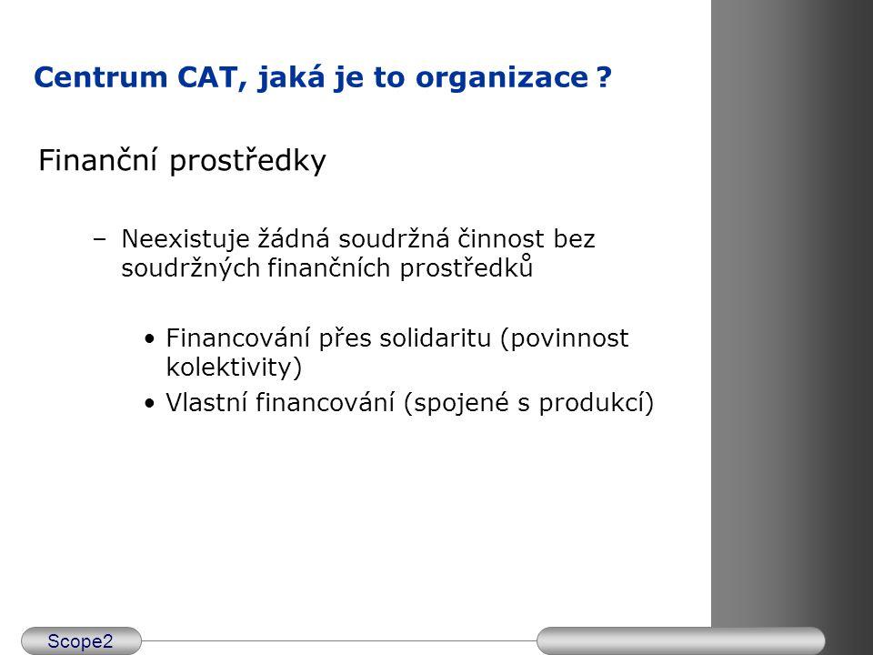 Scope2 Finanční prostředky –Neexistuje žádná soudržná činnost bez soudržných finančních prostředků Financování přes solidaritu (povinnost kolektivity)