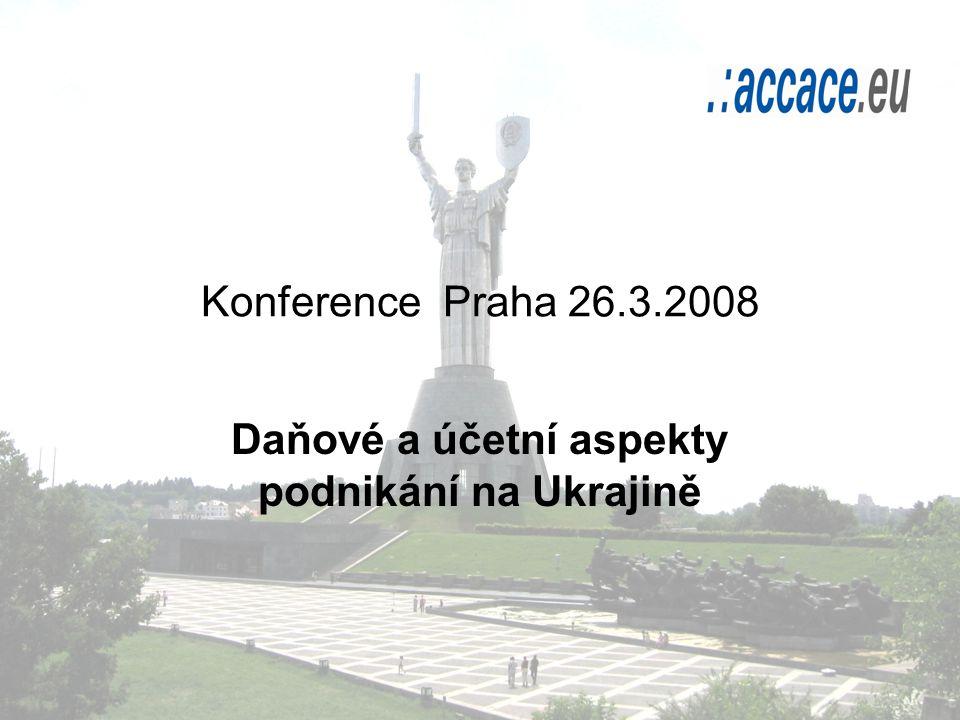 Konference Praha 26.3.2008 Daňové a účetní aspekty podnikání na Ukrajině