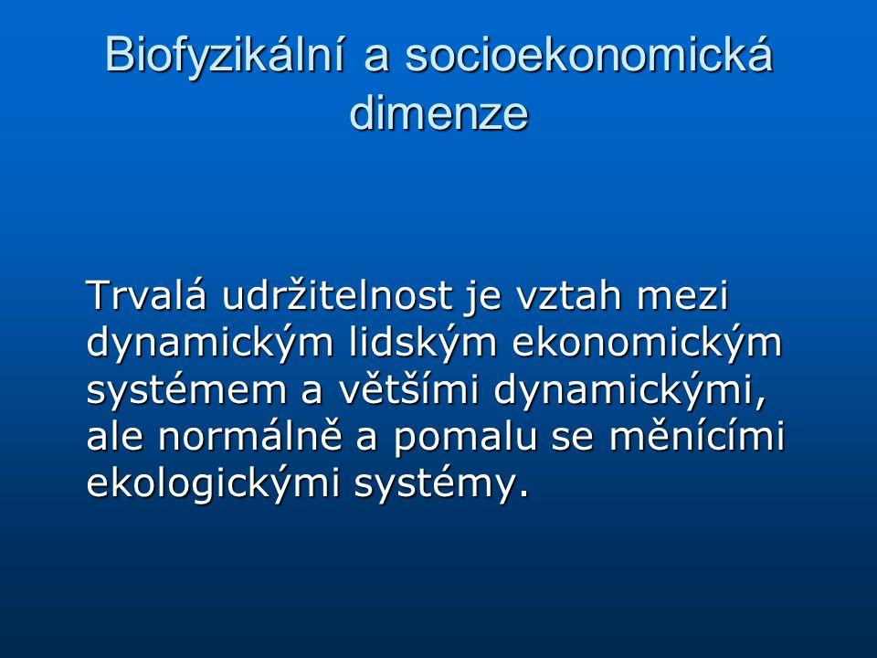 Biofyzikální a socioekonomická dimenze Trvalá udržitelnost je vztah mezi dynamickým lidským ekonomickým systémem a většími dynamickými, ale normálně a