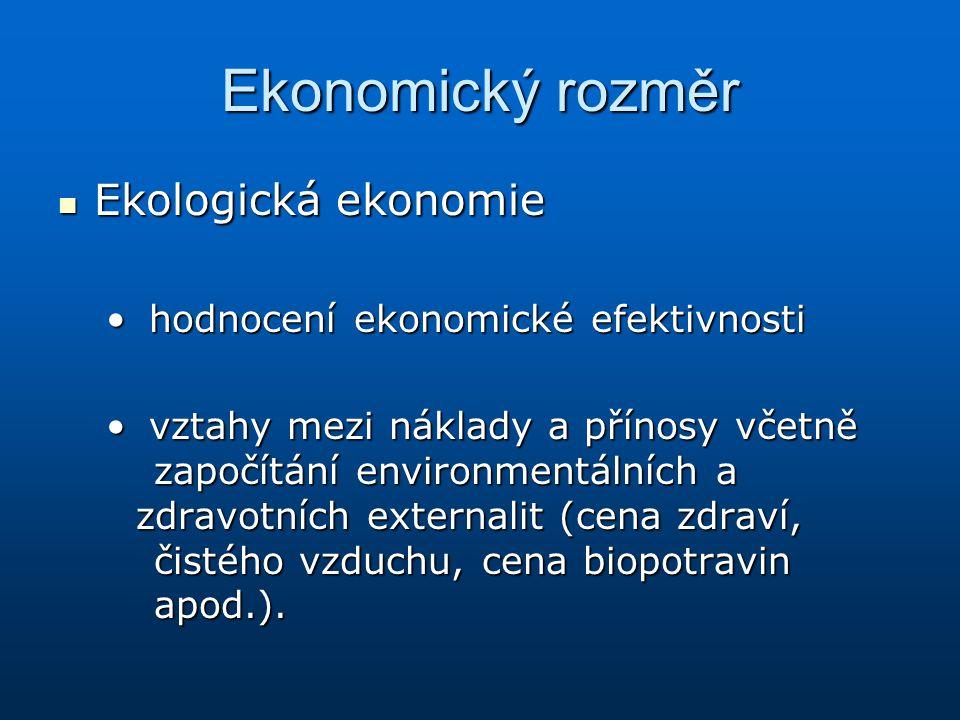 Ekonomický rozměr Ekologická ekonomie Ekologická ekonomie hodnocení ekonomické efektivnosti hodnocení ekonomické efektivnosti vztahy mezi náklady a př