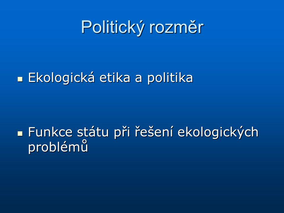 Politický rozměr Ekologická etika a politika Ekologická etika a politika Funkce státu při řešení ekologických problémů Funkce státu při řešení ekologi