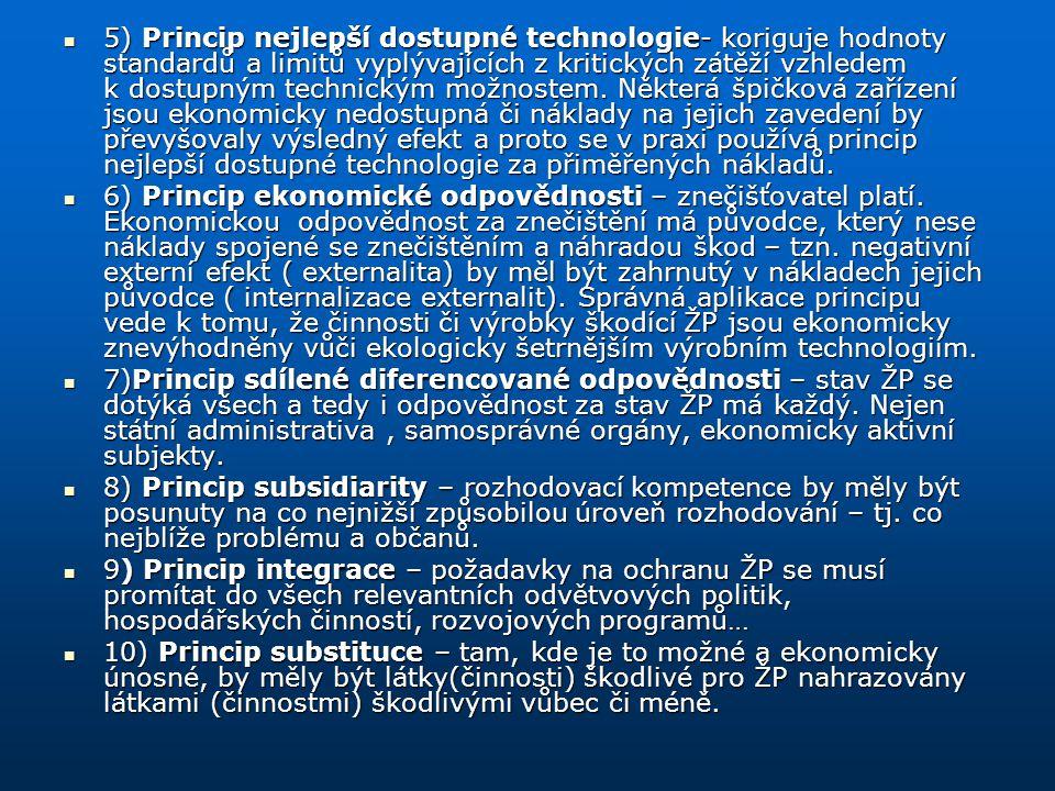 5) Princip nejlepší dostupné technologie- koriguje hodnoty standardů a limitů vyplývajících z kritických zátěží vzhledem k dostupným technickým možnos