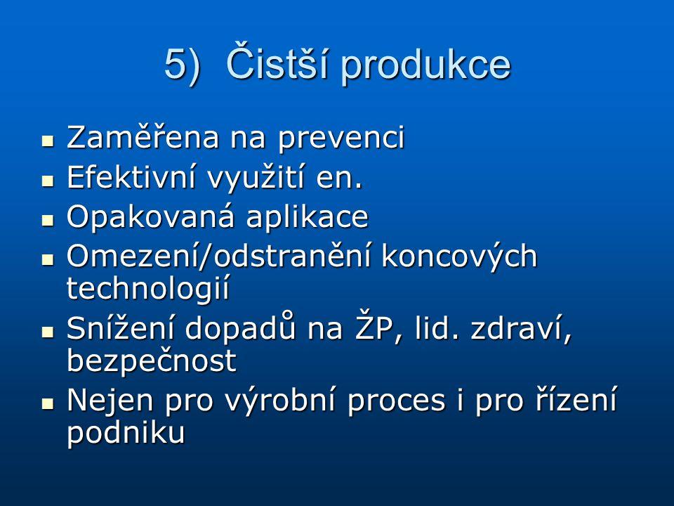 5)Čistší produkce Zaměřena na prevenci Zaměřena na prevenci Efektivní využití en. Efektivní využití en. Opakovaná aplikace Opakovaná aplikace Omezení/