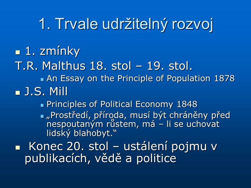 1. Trvale udržitelný rozvoj 1. zmínky 1. zmínky T.R. Malthus 18. stol – 19. stol. An Essay on the Principle of Population 1878 An Essay on the Princip