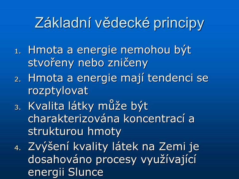 Základní vědecké principy 1. Hmota a energie nemohou být stvořeny nebo zničeny 2. Hmota a energie mají tendenci se rozptylovat 3. Kvalita látky může b