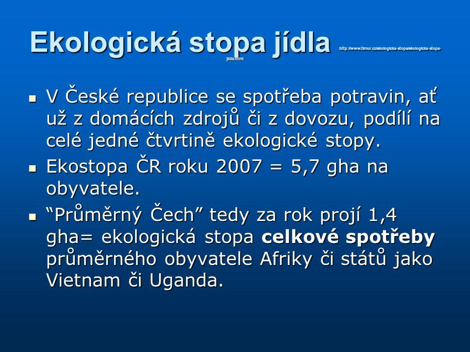 Ekologická stopa jídla http://www.timur.cz/ekologicka-stopa/ekologicka-stopa- jidla.html V České republice se spotřeba potravin, ať už z domácích zdro