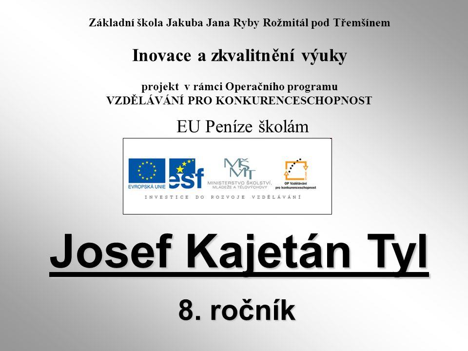 Název: Josef Kajetán Tyl Anotace: Výklad Tylova života a díla, zasazení do dobových souvislostí Vypracovala : Mgr.