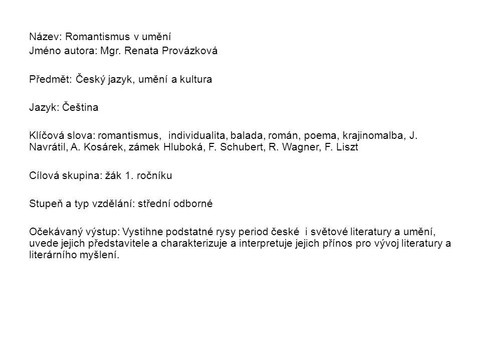 Název: Romantismus v umění Jméno autora: Mgr. Renata Provázková Předmět: Český jazyk, umění a kultura Jazyk: Čeština Klíčová slova: romantismus, indiv