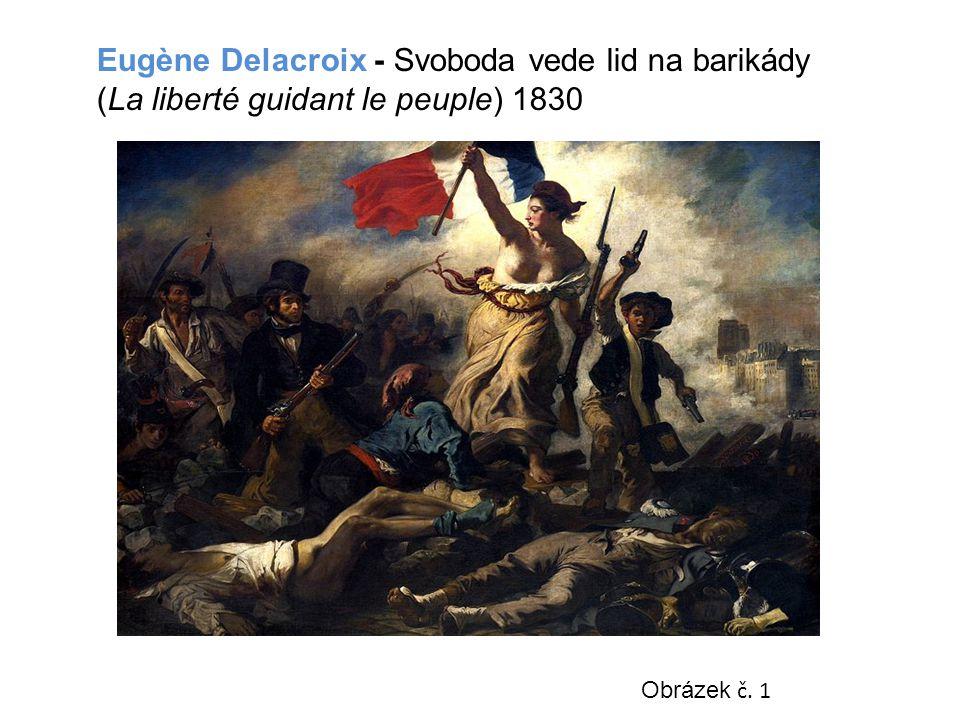 Obrázek č. 1 Eugène Delacroix - Svoboda vede lid na barikády (La liberté guidant le peuple) 1830