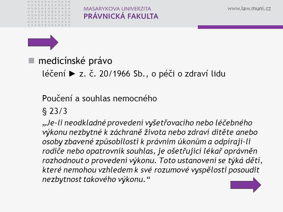 """www.law.muni.cz medicínské právo léčení ► z. č. 20/1966 Sb., o péči o zdraví lidu Poučení a souhlas nemocného § 23/3 """"Je-li neodkladné provedení vyšet"""