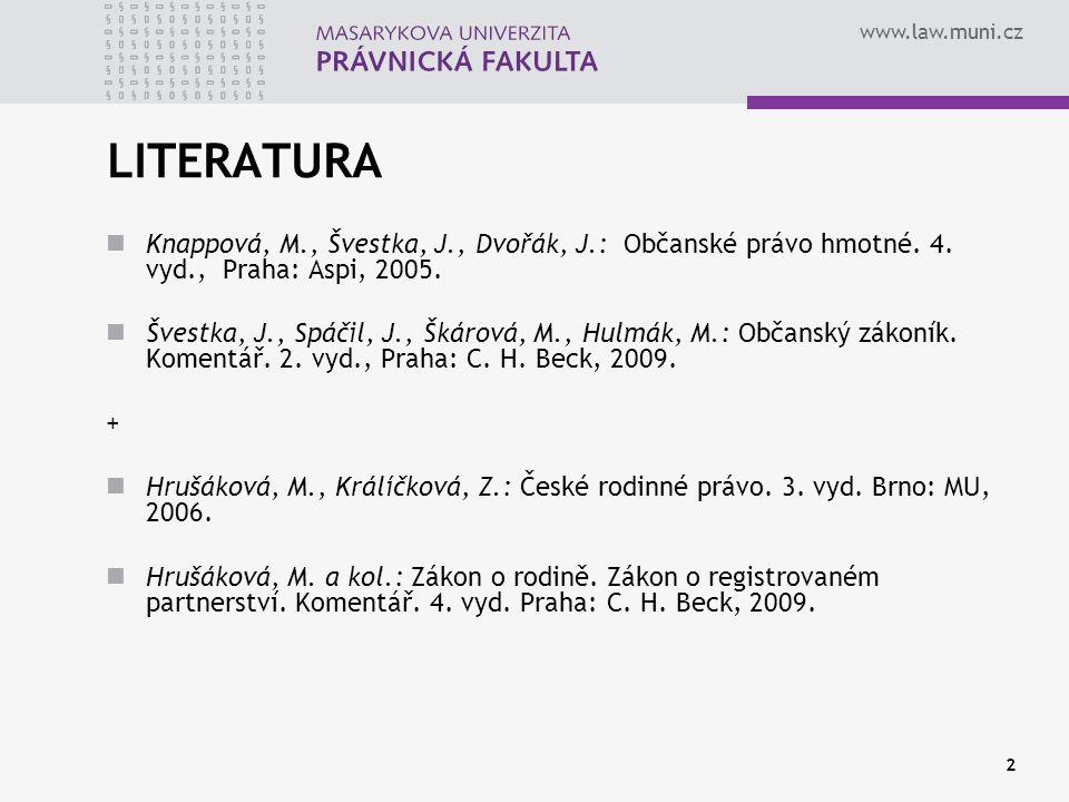 www.law.muni.cz 2 LITERATURA Knappová, M., Švestka, J., Dvořák, J.: Občanské právo hmotné. 4. vyd., Praha: Aspi, 2005. Švestka, J., Spáčil, J., Škárov