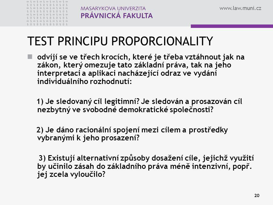 www.law.muni.cz 20 TEST PRINCIPU PROPORCIONALITY odvíjí se ve třech krocích, které je třeba vztáhnout jak na zákon, který omezuje tato základní práva,