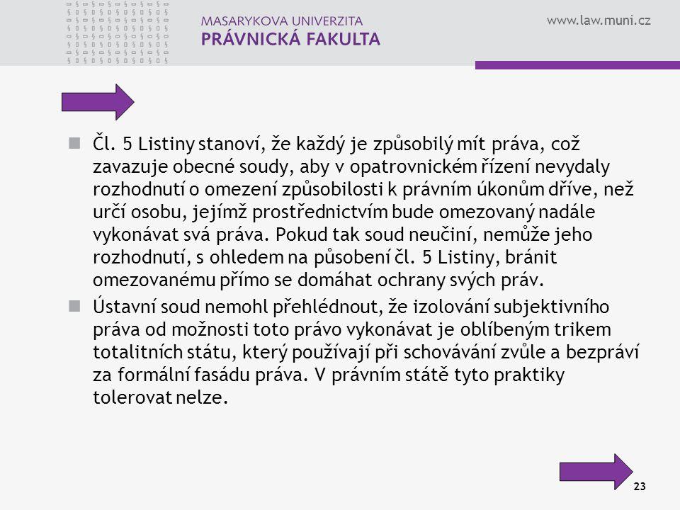 www.law.muni.cz 23 Čl. 5 Listiny stanoví, že každý je způsobilý mít práva, což zavazuje obecné soudy, aby v opatrovnickém řízení nevydaly rozhodnutí o