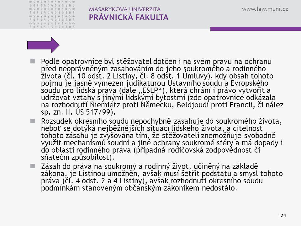 www.law.muni.cz 24 Podle opatrovnice byl stěžovatel dotčen i na svém právu na ochranu před neoprávněným zasahováním do jeho soukromého a rodinného života (čl.
