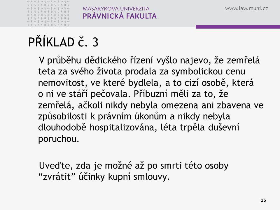 www.law.muni.cz 25 PŘÍKLAD č. 3 V průběhu dědického řízení vyšlo najevo, že zemřelá teta za svého života prodala za symbolickou cenu nemovitost, ve kt