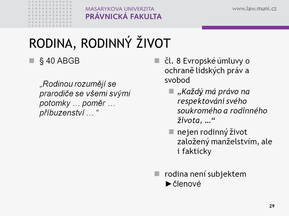 """www.law.muni.cz 29 RODINA, RODINNÝ ŽIVOT § 40 ABGB """"Rodinou rozumějí se prarodiče se všemi svými potomky … poměr … příbuzenství … """" čl. 8 Evropské úml"""