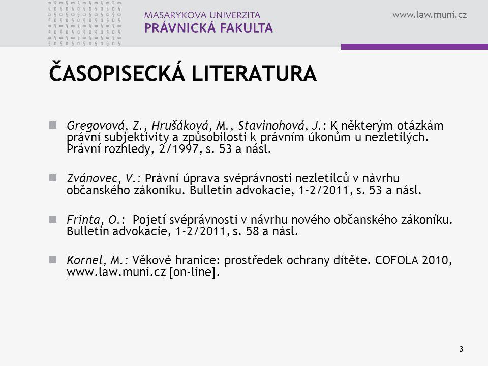 www.law.muni.cz 3 ČASOPISECKÁ LITERATURA Gregovová, Z., Hrušáková, M., Stavinohová, J.: K některým otázkám právní subjektivity a způsobilosti k právní