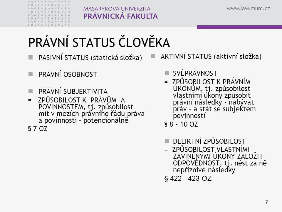 www.law.muni.cz 7 PRÁVNÍ STATUS ČLOVĚKA PASIVNÍ STATUS (statická složka) PRÁVNÍ OSOBNOST PRÁVNÍ SUBJEKTIVITA = ZPŮSOBILOST K PRÁVŮM A POVINNOSTEM, tj.