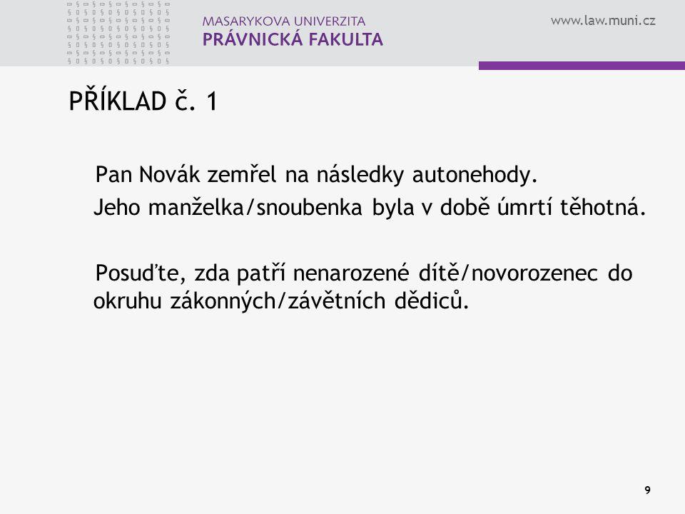 www.law.muni.cz 9 PŘÍKLAD č. 1 Pan Novák zemřel na následky autonehody. Jeho manželka/snoubenka byla v době úmrtí těhotná. Posuďte, zda patří nenaroze