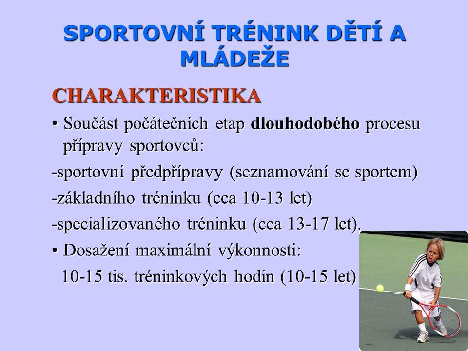 SPORTOVNÍ TRÉNINK DĚTÍ A MLÁDEŽE CHARAKTERISTIKA Zpočátku přípravný charakter - zaměřen zvyšování tělesné zdatnosti + na vytvoření:Zpočátku přípravný charakter - zaměřen zvyšování tělesné zdatnosti + na vytvoření: -vztahu ke sportu -základního fondu dovedností -správného pohybového režimu… SPECIFICKÝ CÍL – tvorba předpokladů pro efektivní trénink a dosažení relativně maximální sportovní výkonnosti v dalších etapách.SPECIFICKÝ CÍL – tvorba předpokladů pro efektivní trénink a dosažení relativně maximální sportovní výkonnosti v dalších etapách.