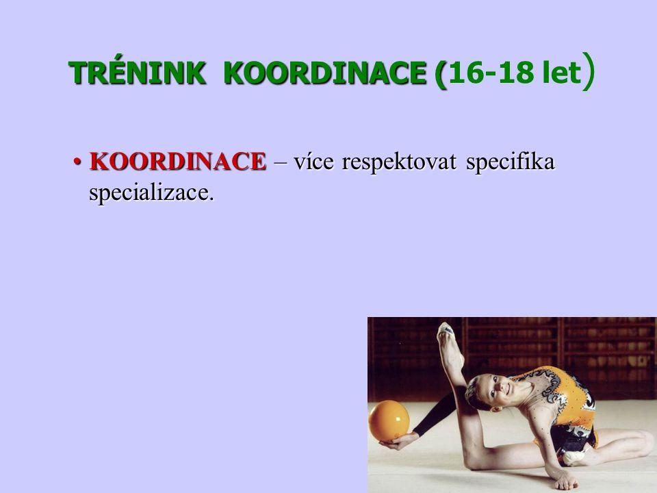 TRÉNINK KOORDINACE ( TRÉNINK KOORDINACE (16-18 let ) KOORDINACE – více respektovat specifika specializace.KOORDINACE – více respektovat specifika spec