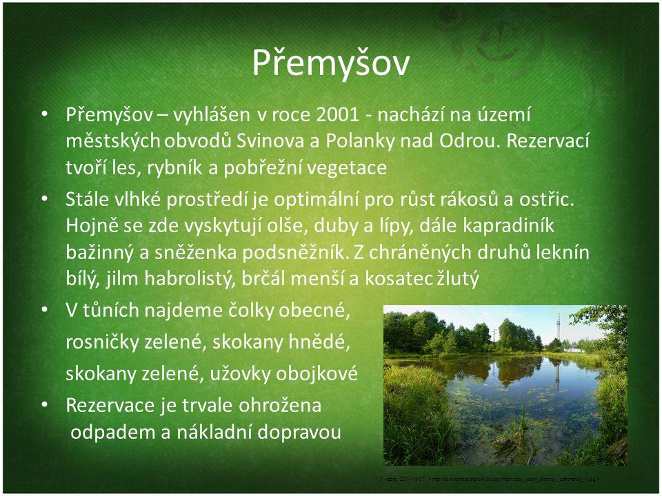 Přemyšov Přemyšov – vyhlášen v roce 2001 - nachází na území městských obvodů Svinova a Polanky nad Odrou. Rezervací tvoří les, rybník a pobřežní veget