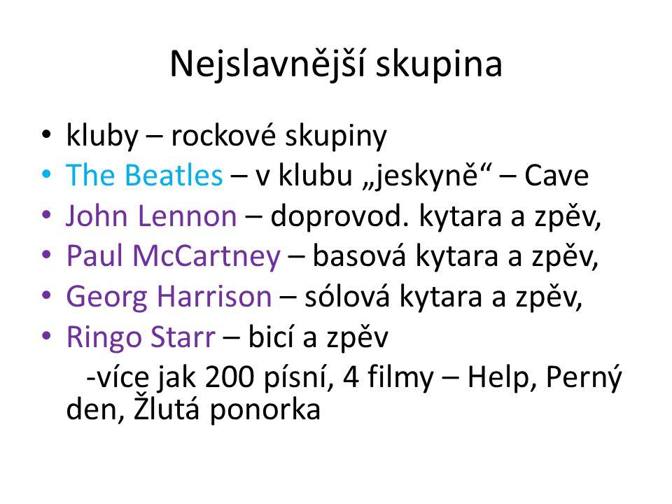 """Nejslavnější skupina kluby – rockové skupiny The Beatles – v klubu """"jeskyně"""" – Cave John Lennon – doprovod. kytara a zpěv, Paul McCartney – basová kyt"""