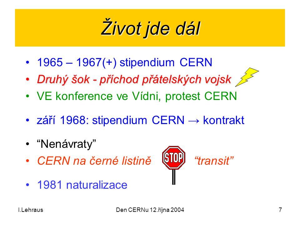 I.LehrausDen CERNu 12.října 20047 Život jde dál 1965 – 1967(+) stipendium CERN Druhý šok - příchod přátelských vojskDruhý šok - příchod přátelských vo
