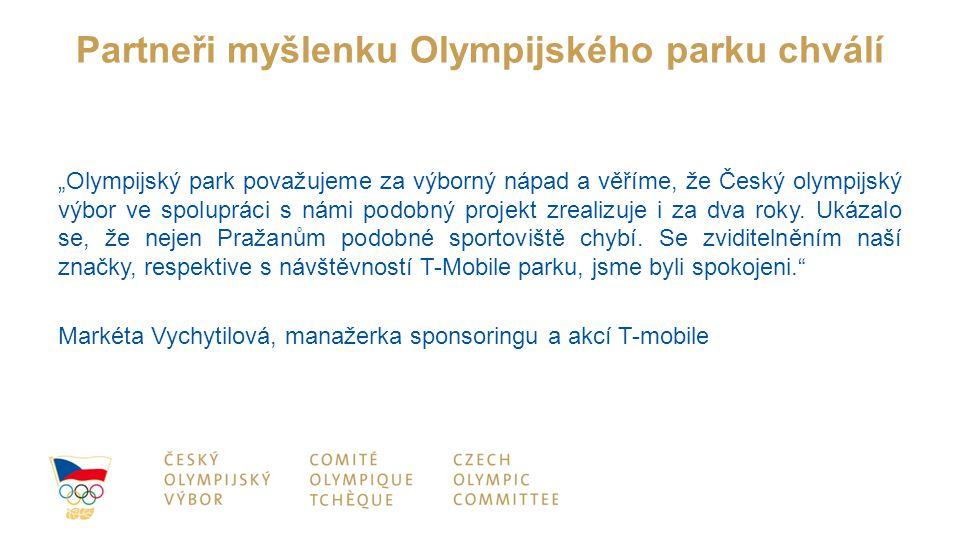 """Partneři myšlenku Olympijského parku chválí """"Olympijský park považujeme za výborný nápad a věříme, že Český olympijský výbor ve spolupráci s námi podo"""