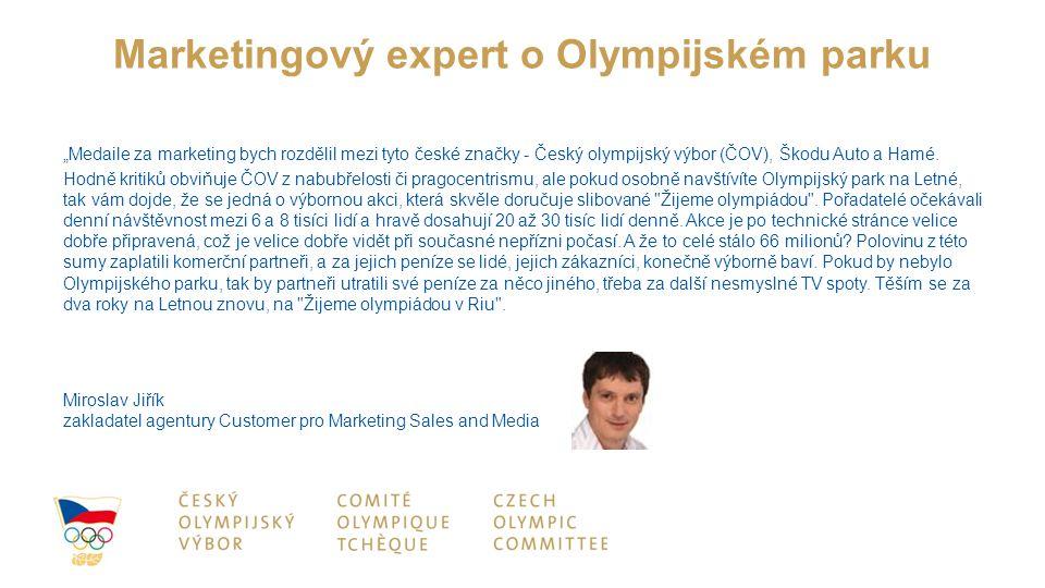 """Marketingový expert o Olympijském parku """"Medaile za marketing bych rozdělil mezi tyto české značky - Český olympijský výbor (ČOV), Škodu Auto a Hamé."""