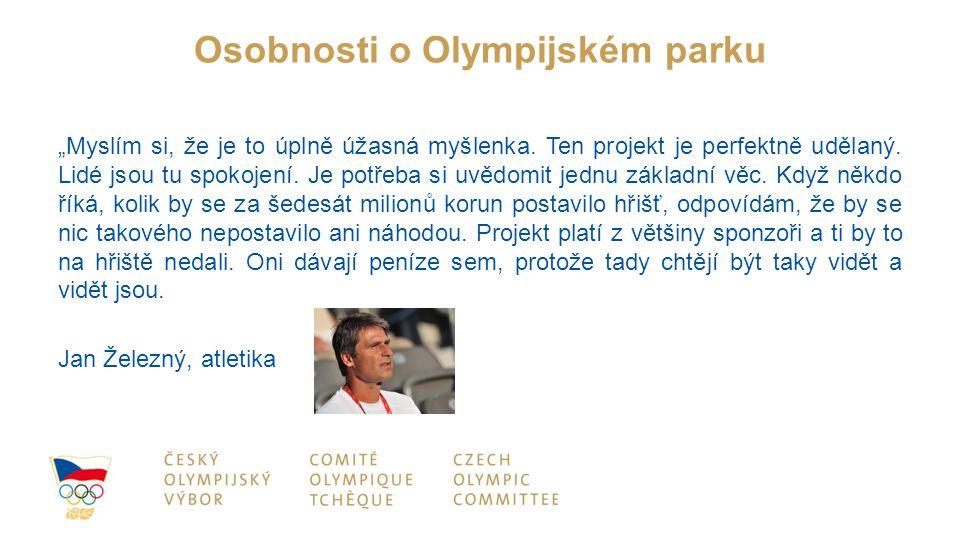 """Osobnosti o Olympijském parku """"Myslím si, že je to úplně úžasná myšlenka. Ten projekt je perfektně udělaný. Lidé jsou tu spokojení. Je potřeba si uvěd"""